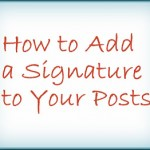 How to Add a Signature to Your Posts