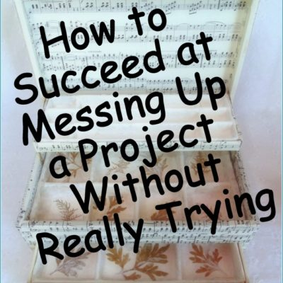 How to Succeed at Messing Up a Project Without Really Trying