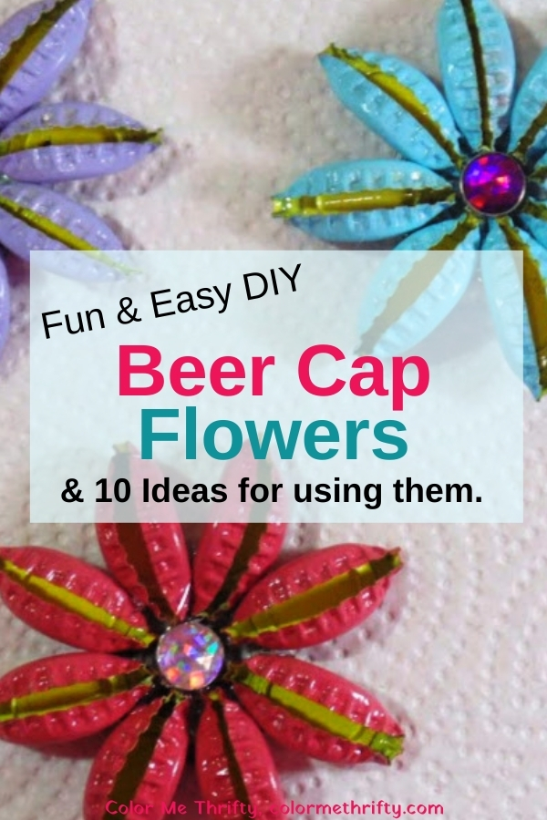 How to make easy and fun DIY repurposed beer cap flowers and 10 Ideas for using them